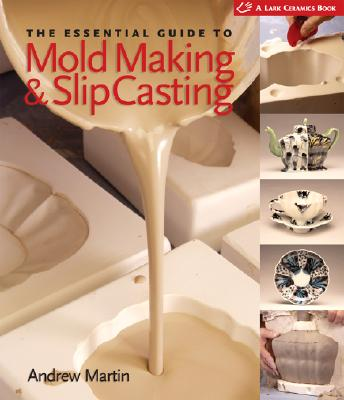The Essential Guide to Mold Making & Slip Casting By Martin, Andrew